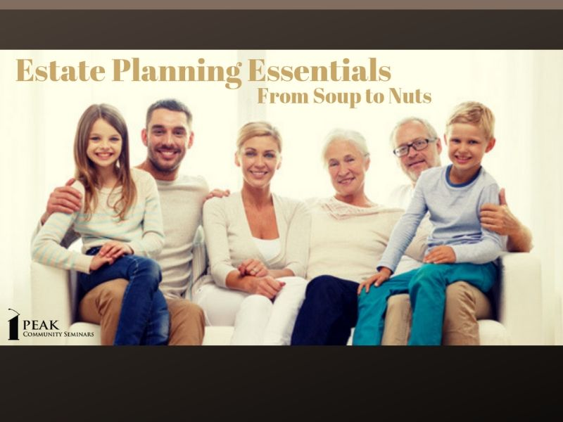 Estate Planning Essentials - From Soup to Nuts